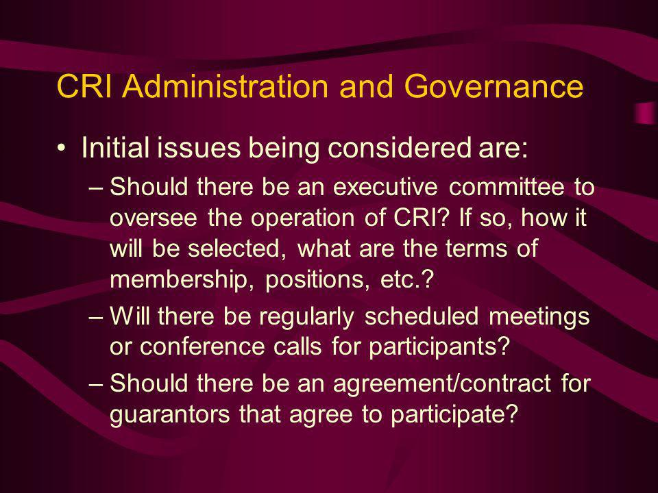 CRI Administration and Governance Initial issues being considered are: –Should there be an executive committee to oversee the operation of CRI.