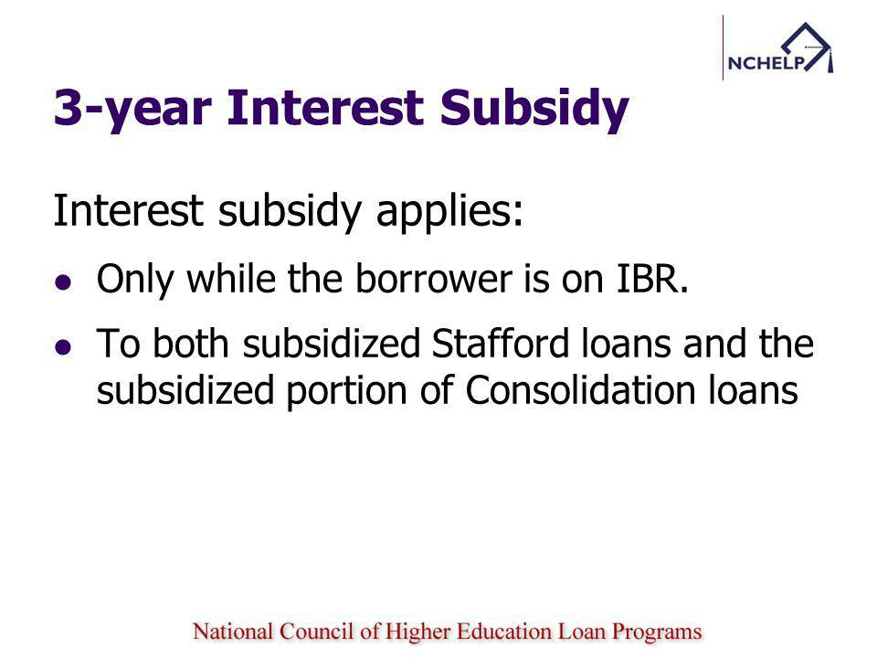 3-year Interest Subsidy Interest subsidy applies: Only while the borrower is on IBR.