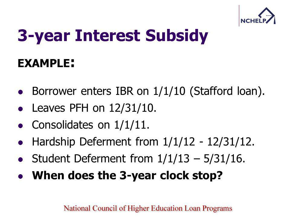 3-year Interest Subsidy EXAMPLE : Borrower enters IBR on 1/1/10 (Stafford loan).