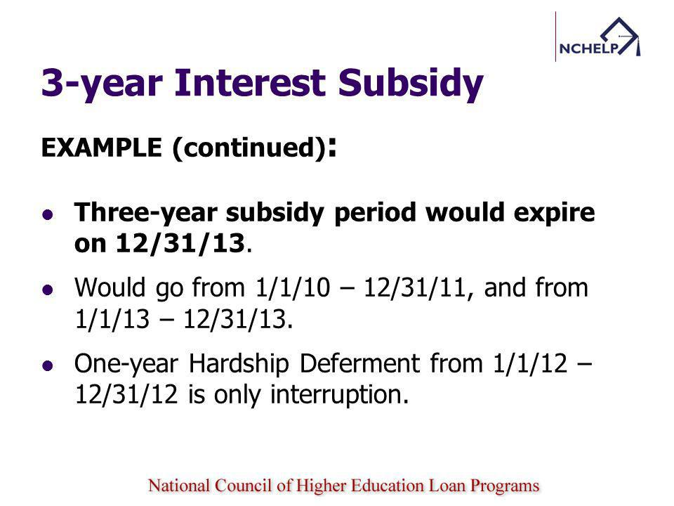 3-year Interest Subsidy EXAMPLE (continued) : Three-year subsidy period would expire on 12/31/13.
