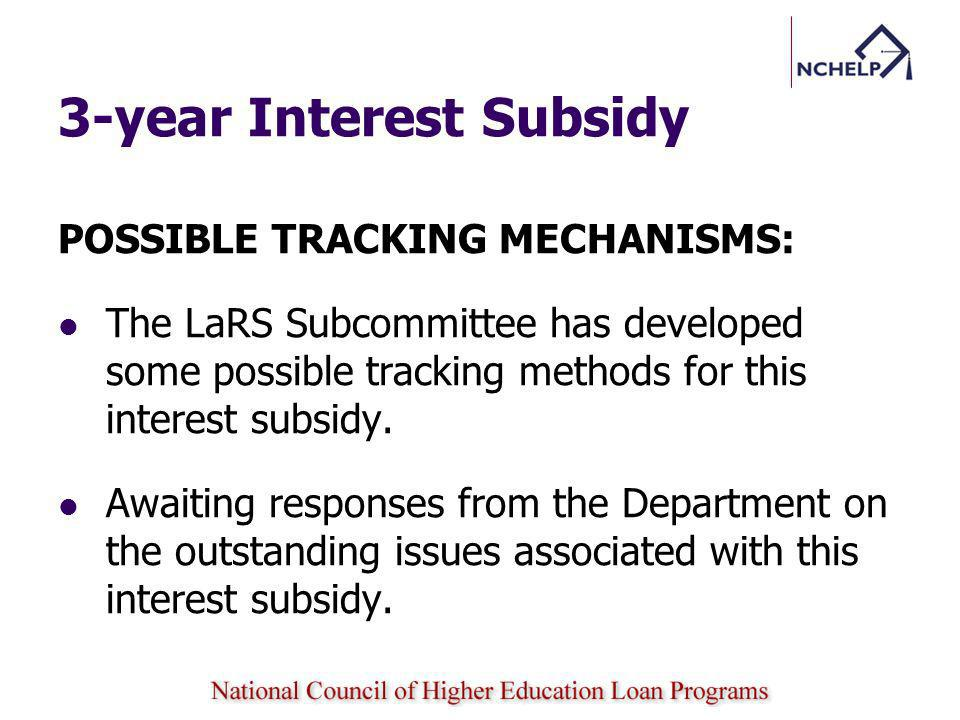 3-year Interest Subsidy POSSIBLE TRACKING MECHANISMS: The LaRS Subcommittee has developed some possible tracking methods for this interest subsidy.