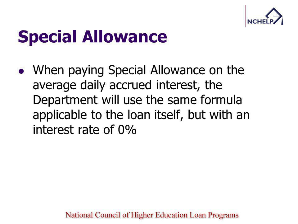 Special Allowance When paying Special Allowance on the average daily accrued interest, the Department will use the same formula applicable to the loan itself, but with an interest rate of 0%