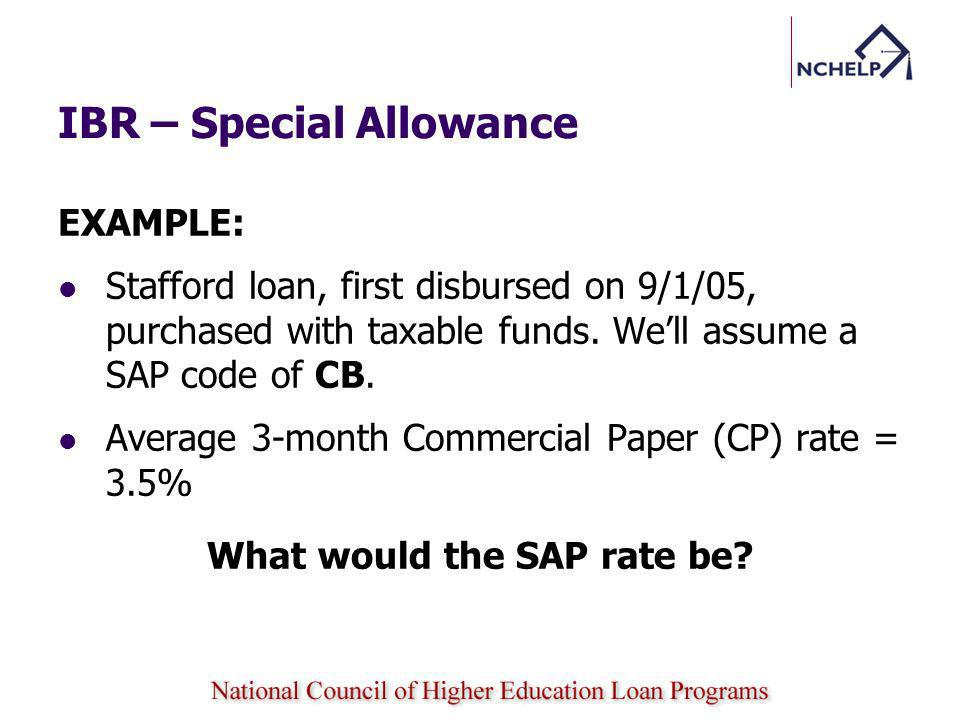IBR – Special Allowance EXAMPLE: Stafford loan, first disbursed on 9/1/05, purchased with taxable funds.