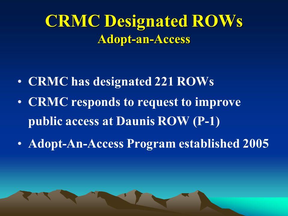 CRMC Designated ROWs Adopt-an-Access CRMC has designated 221 ROWs CRMC responds to request to improve public access at Daunis ROW (P-1) Adopt-An-Acces