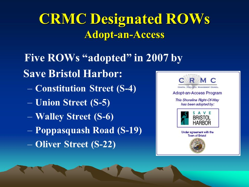 CRMC Designated ROWs Adopt-an-Access Five ROWs adopted in 2007 by Save Bristol Harbor: –Constitution Street (S-4) –Union Street (S-5) –Walley Street (S-6) –Poppasquash Road (S-19) –Oliver Street (S-22)