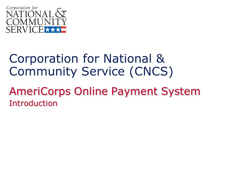 AmeriCorps is introducing a new online payment system for the processing of AmeriCorps forms The new system will allow Segal AmeriCorps Education Award payments, Interest Accrual payments and Forbearance to be requested, submitted and processed online, both eliminating paperwork and reducing wait time for payment.