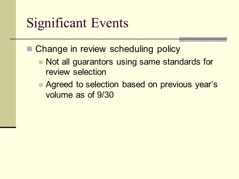 Significant Events Change in review scheduling policy Not all guarantors using same standards for review selection Agreed to selection based on previous years volume as of 9/30