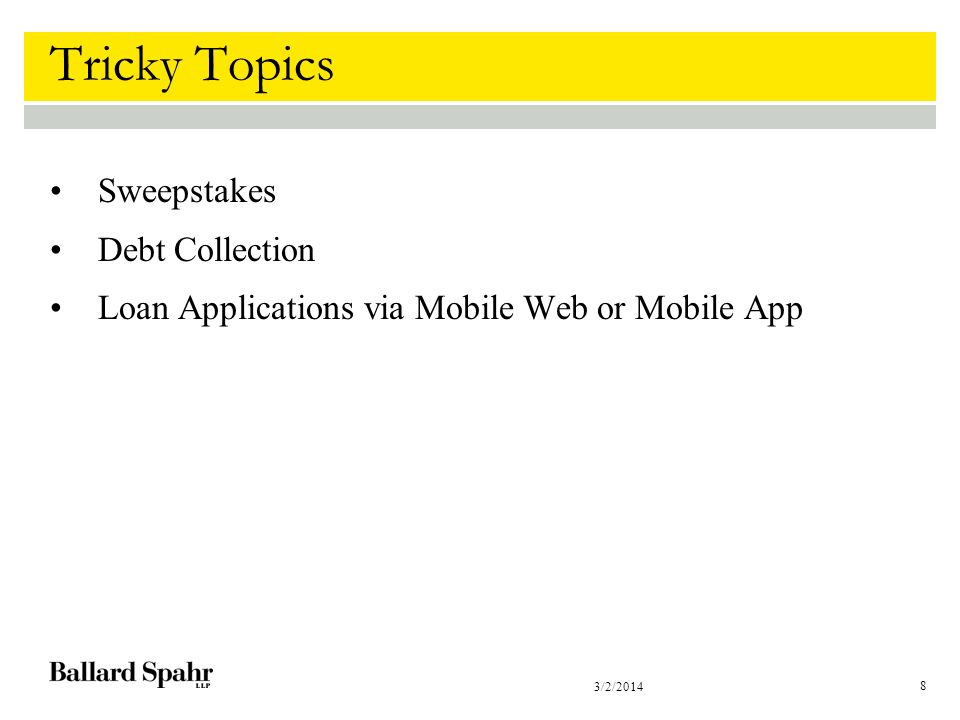 3/2/2014 8 Tricky Topics Sweepstakes Debt Collection Loan Applications via Mobile Web or Mobile App