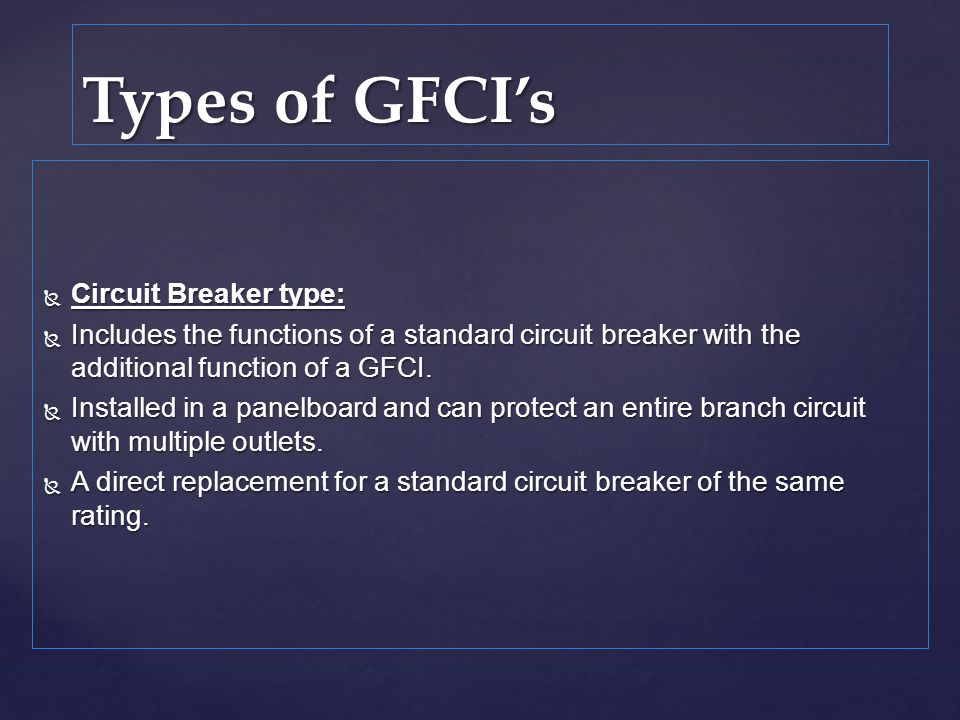 Circuit Breaker type: Circuit Breaker type: Includes the functions of a standard circuit breaker with the additional function of a GFCI. Includes the