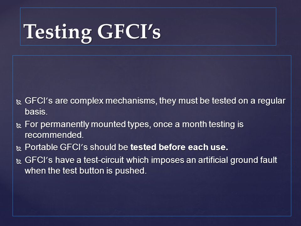 GFCI s are complex mechanisms, they must be tested on a regular basis. GFCI s are complex mechanisms, they must be tested on a regular basis. For perm