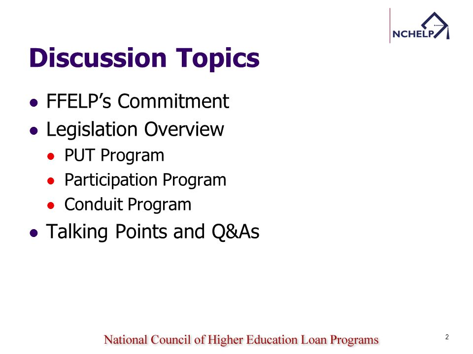 Discussion Topics FFELPs Commitment Legislation Overview PUT Program Participation Program Conduit Program Talking Points and Q&As 2