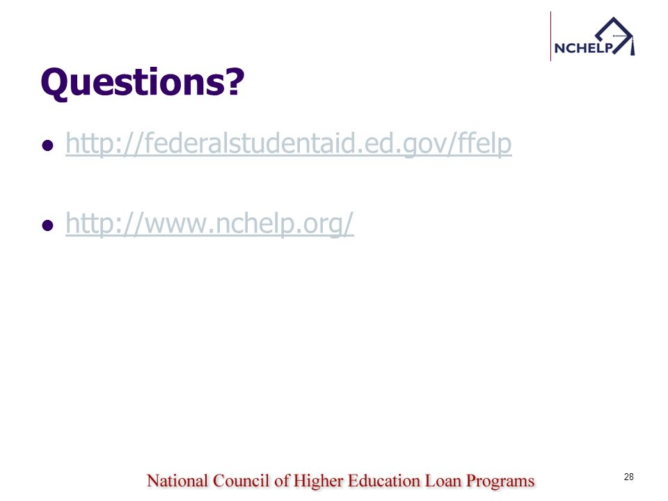 Questions? http://federalstudentaid.ed.gov/ffelp http://www.nchelp.org/ 28