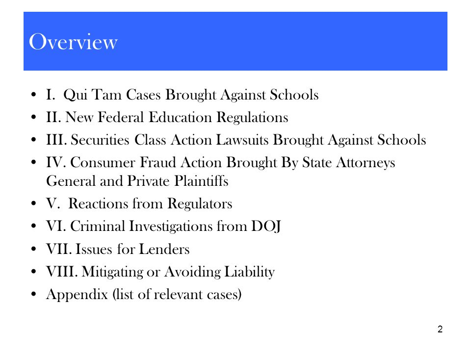2 Overview I. Qui Tam Cases Brought Against Schools II. New Federal Education Regulations III. Securities Class Action Lawsuits Brought Against School