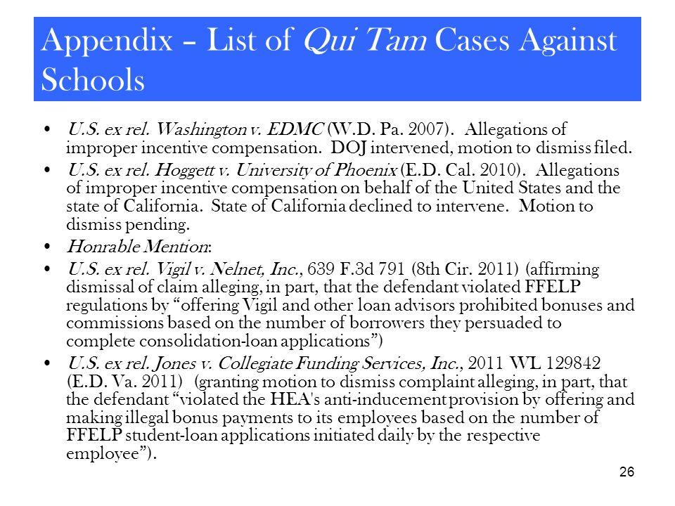 26 Appendix – List of Qui Tam Cases Against Schools U.S. ex rel. Washington v. EDMC (W.D. Pa. 2007). Allegations of improper incentive compensation. D