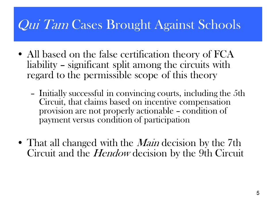 5 Qui Tam Cases Brought Against Schools All based on the false certification theory of FCA liability – significant split among the circuits with regar