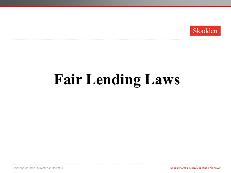 Fair Lending in the Student Loan Market | 3 Skadden, Arps, Slate, Meagher & Flom LLP Fair Lending Laws