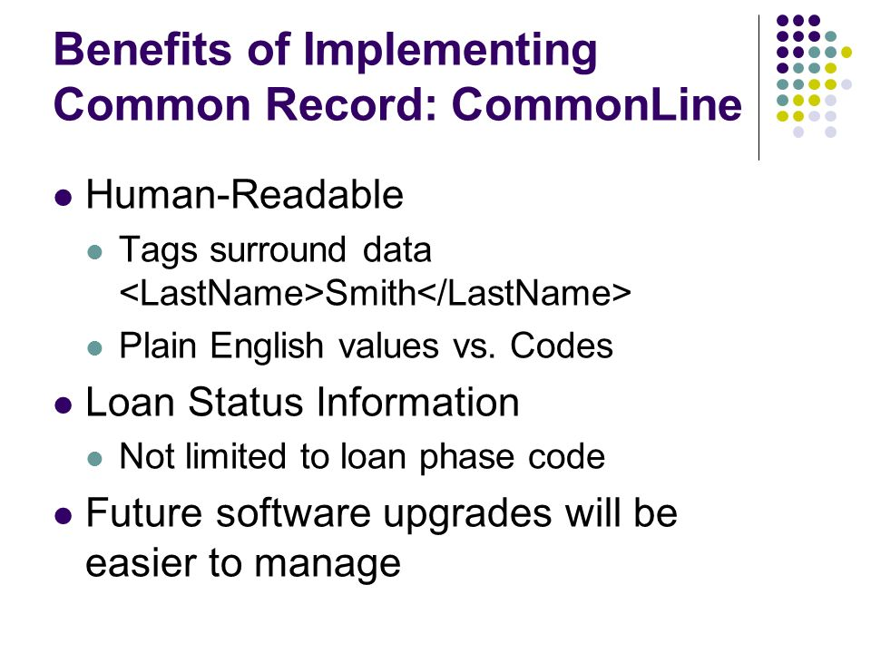 Benefits of Implementing Common Record: CommonLine Human-Readable Tags surround data Smith Plain English values vs.