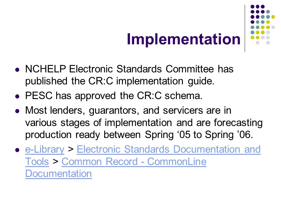 Implementation NCHELP Electronic Standards Committee has published the CR:C implementation guide.