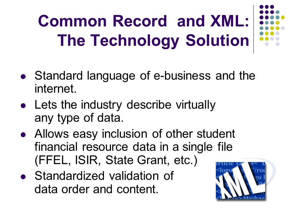Common Record and XML: The Technology Solution Standard language of e-business and the internet.