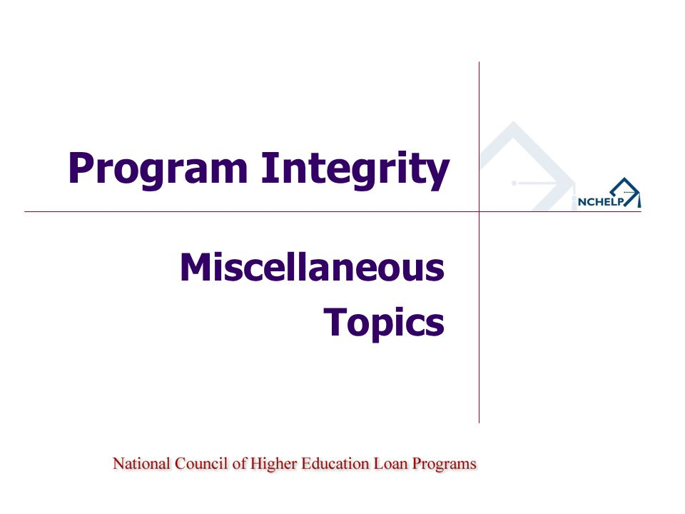 Miscellaneous Topics Program Integrity