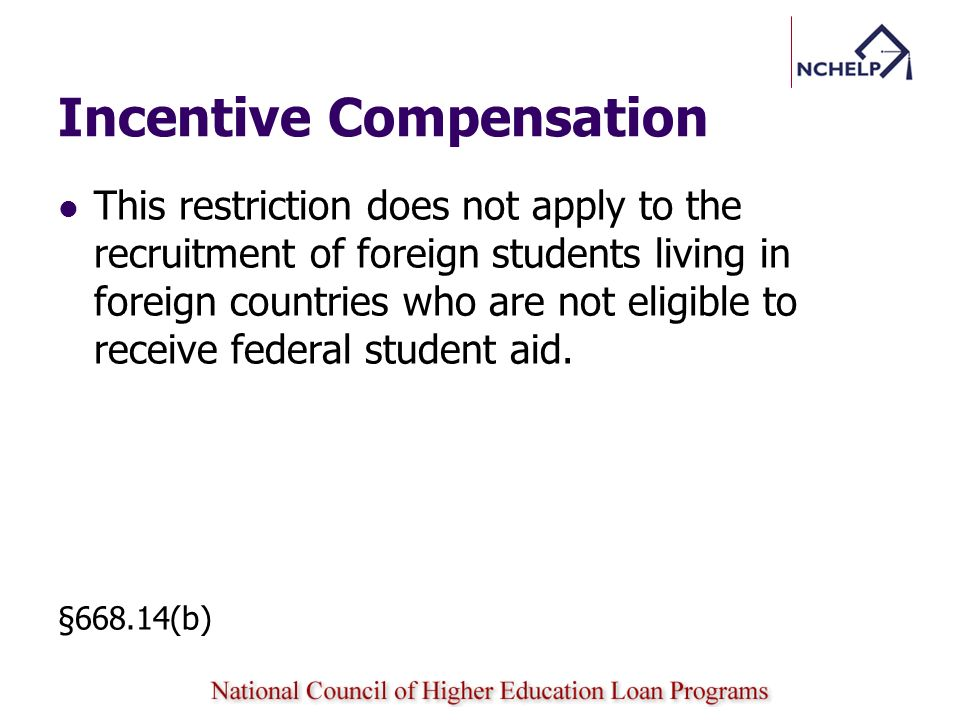 Incentive Compensation This restriction does not apply to the recruitment of foreign students living in foreign countries who are not eligible to receive federal student aid.