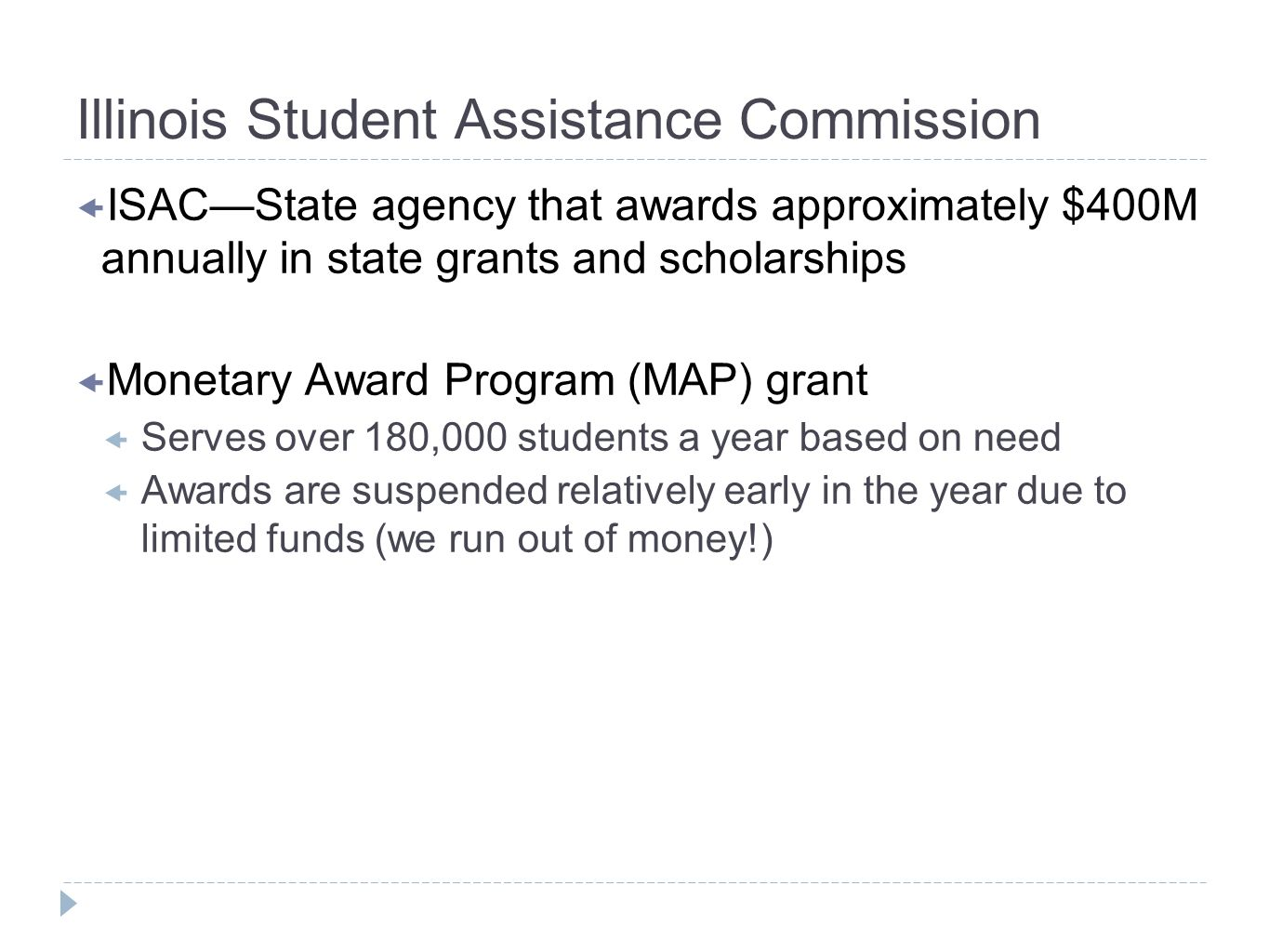 Illinois Student Assistance Commission ISACState agency that awards approximately $400M annually in state grants and scholarships Monetary Award Progr