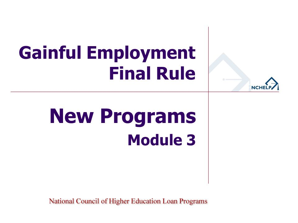 Agenda Final Rule published in the Federal Register on October 29, 2010 Gainful EmploymentNew Programs Final regulations are effective July 1, 2011 Resources 2