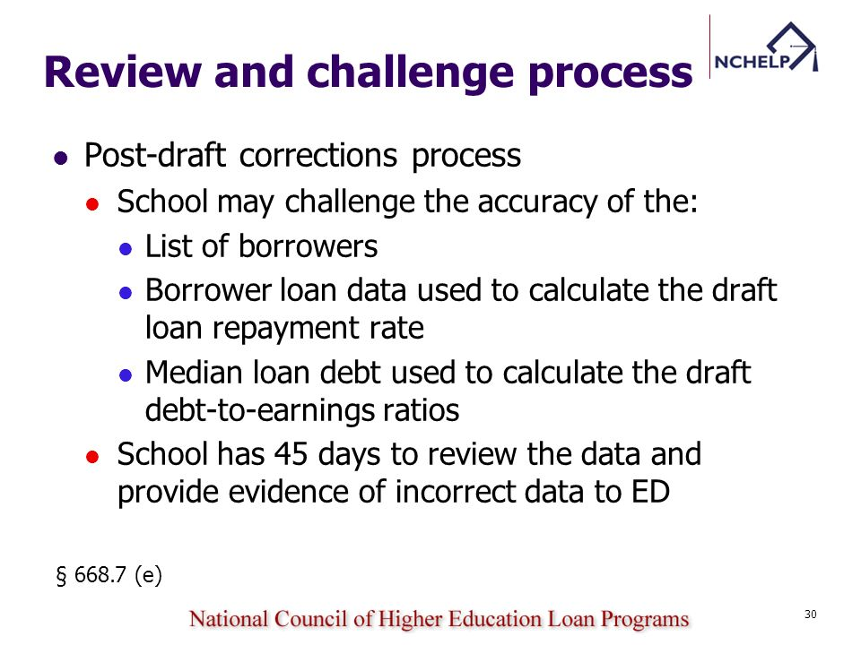 Review and challenge process Post-draft corrections process School may challenge the accuracy of the: List of borrowers Borrower loan data used to cal