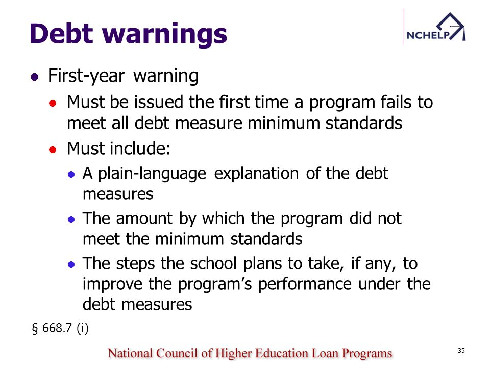 Debt warnings First-year warning Must be issued the first time a program fails to meet all debt measure minimum standards Must include: A plain-langua