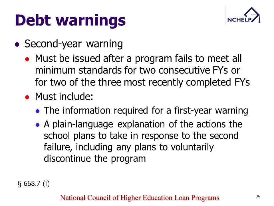 Debt warnings Second-year warning Must be issued after a program fails to meet all minimum standards for two consecutive FYs or for two of the three m
