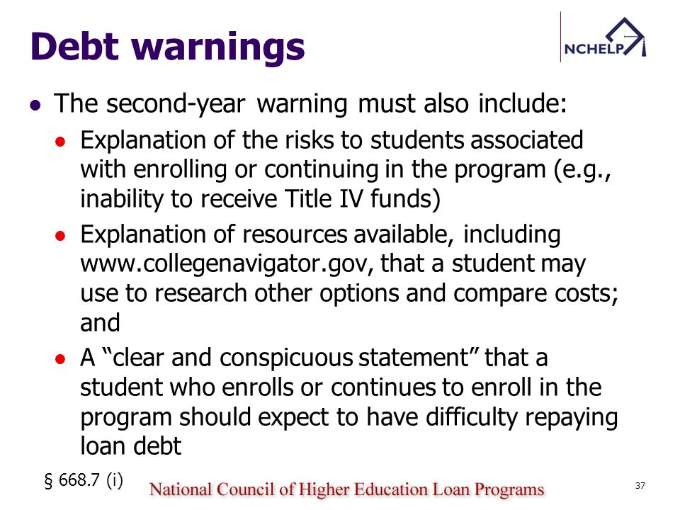 Debt warnings The second-year warning must also include: Explanation of the risks to students associated with enrolling or continuing in the program (