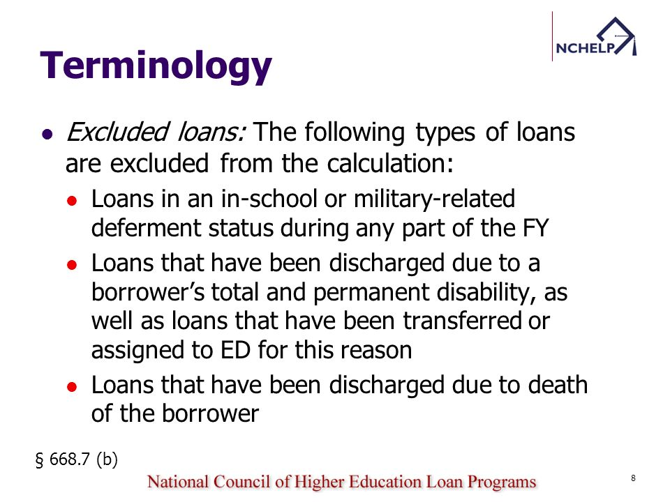 Terminology Excluded loans: The following types of loans are excluded from the calculation: Loans in an in-school or military-related deferment status