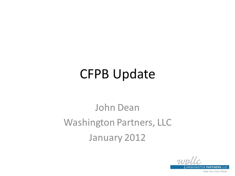 CFPB Update John Dean Washington Partners, LLC January 2012