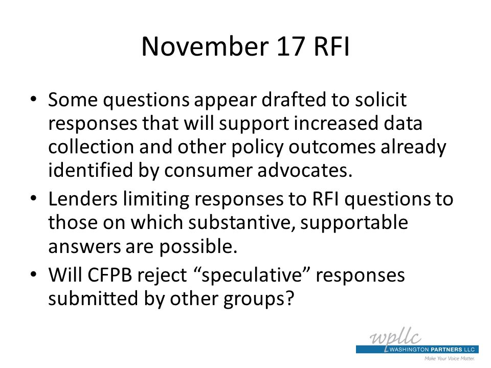 November 17 RFI Some questions appear drafted to solicit responses that will support increased data collection and other policy outcomes already identified by consumer advocates.