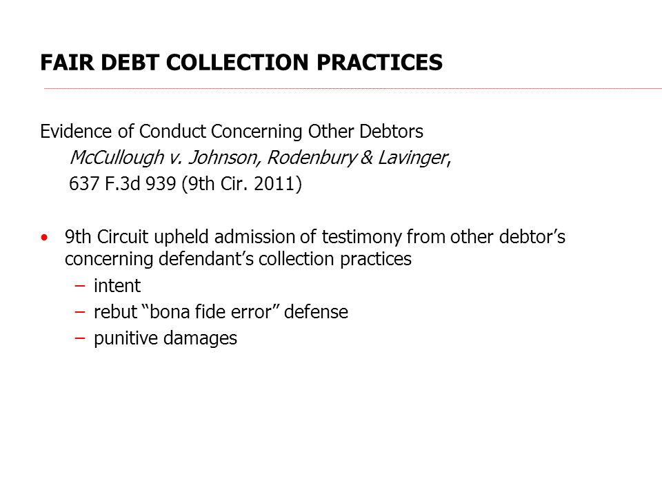 FAIR DEBT COLLECTION PRACTICES Evidence of Conduct Concerning Other Debtors McCullough v. Johnson, Rodenbury & Lavinger, 637 F.3d 939 (9th Cir. 2011)
