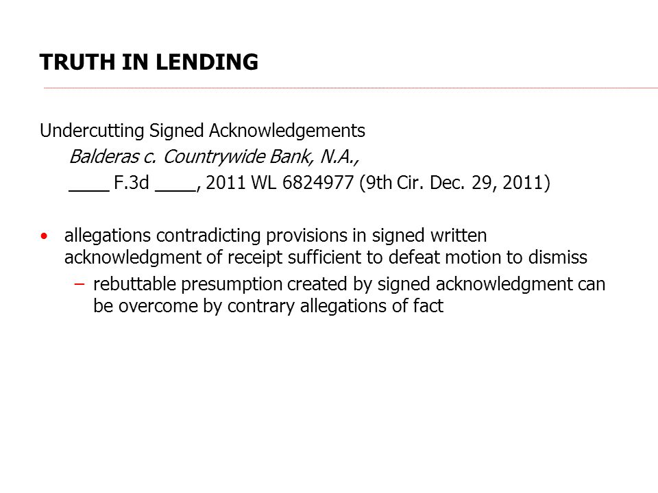 TRUTH IN LENDING Undercutting Signed Acknowledgements Balderas c. Countrywide Bank, N.A., ____ F.3d ____, 2011 WL 6824977 (9th Cir. Dec. 29, 2011) all