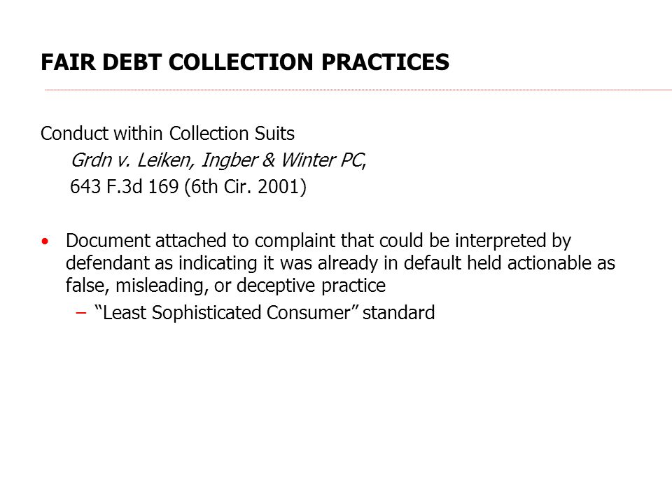 FAIR DEBT COLLECTION PRACTICES Conduct within Collection Suits Grdn v. Leiken, Ingber & Winter PC, 643 F.3d 169 (6th Cir. 2001) Document attached to c