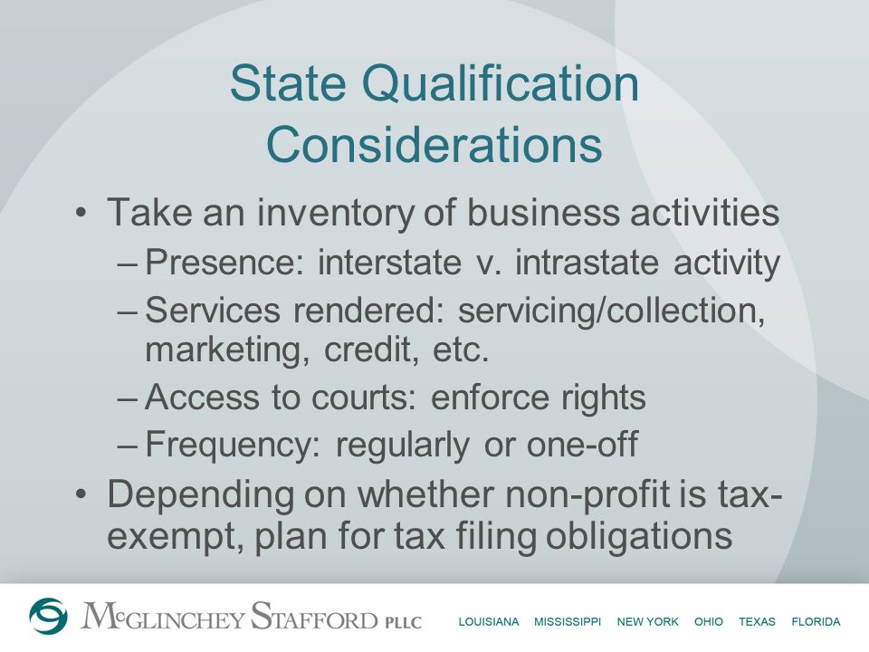 State Qualification Considerations Take an inventory of business activities –Presence: interstate v. intrastate activity –Services rendered: servicing
