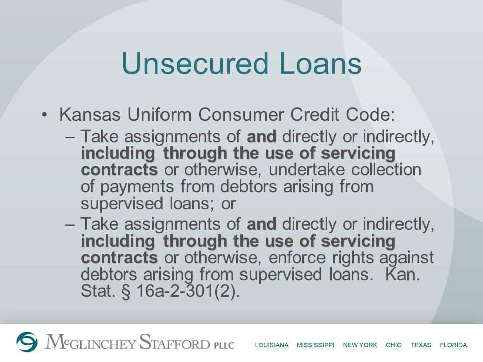 Unsecured Loans Kansas Uniform Consumer Credit Code: and including through the use of servicing contracts –Take assignments of and directly or indirec