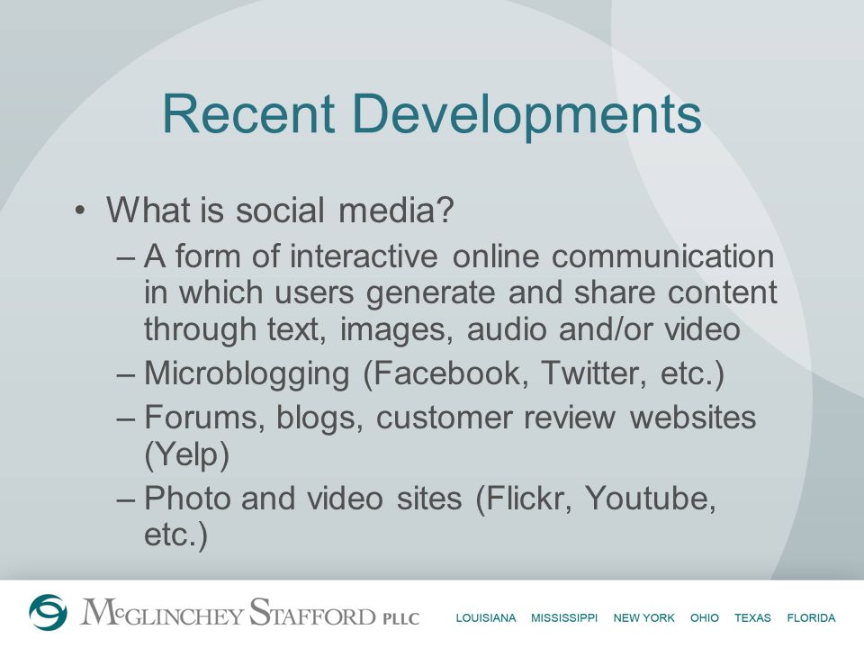 Recent Developments What is social media? –A form of interactive online communication in which users generate and share content through text, images,