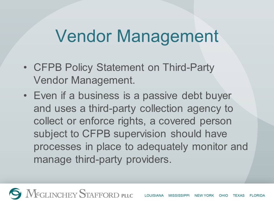 Vendor Management CFPB Policy Statement on Third-Party Vendor Management. Even if a business is a passive debt buyer and uses a third-party collection