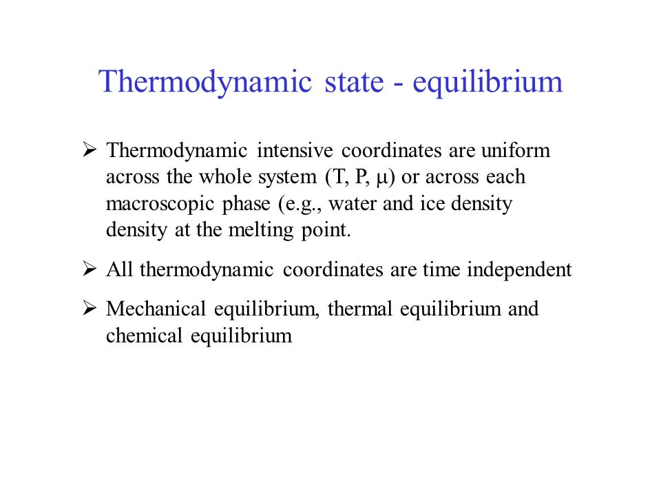 Thermodynamic intensive coordinates are uniform across the whole system (T, P, ) or across each macroscopic phase (e.g., water and ice density density