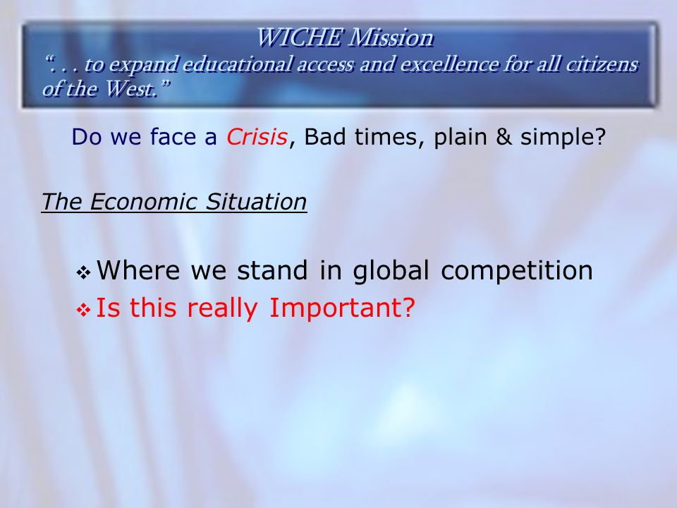 WICHE Mission...to expand educational access and excellence for all citizens of the West.
