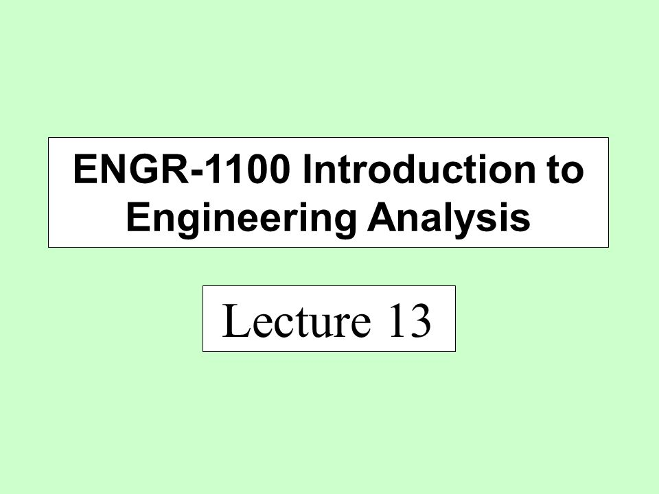 Lecture 13 ENGR-1100 Introduction to Engineering Analysis