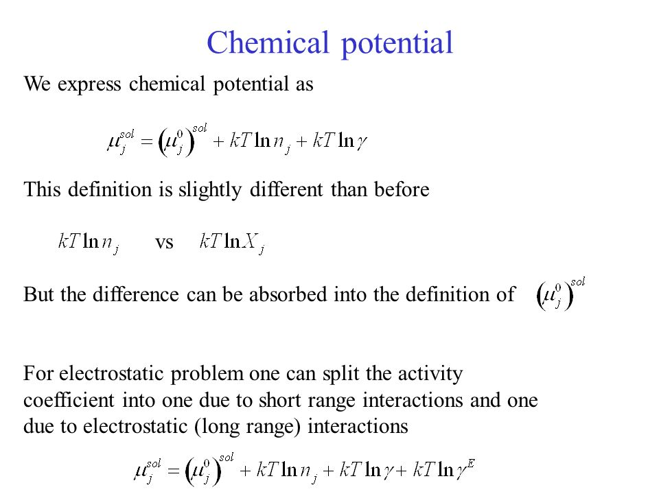 Chemical potential We express chemical potential as This definition is slightly different than before vs But the difference can be absorbed into the d