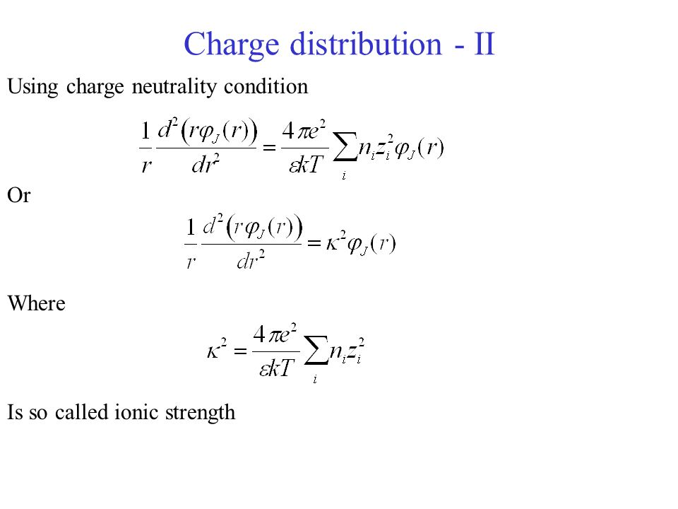 Charge distribution - II Using charge neutrality condition Or Where Is so called ionic strength