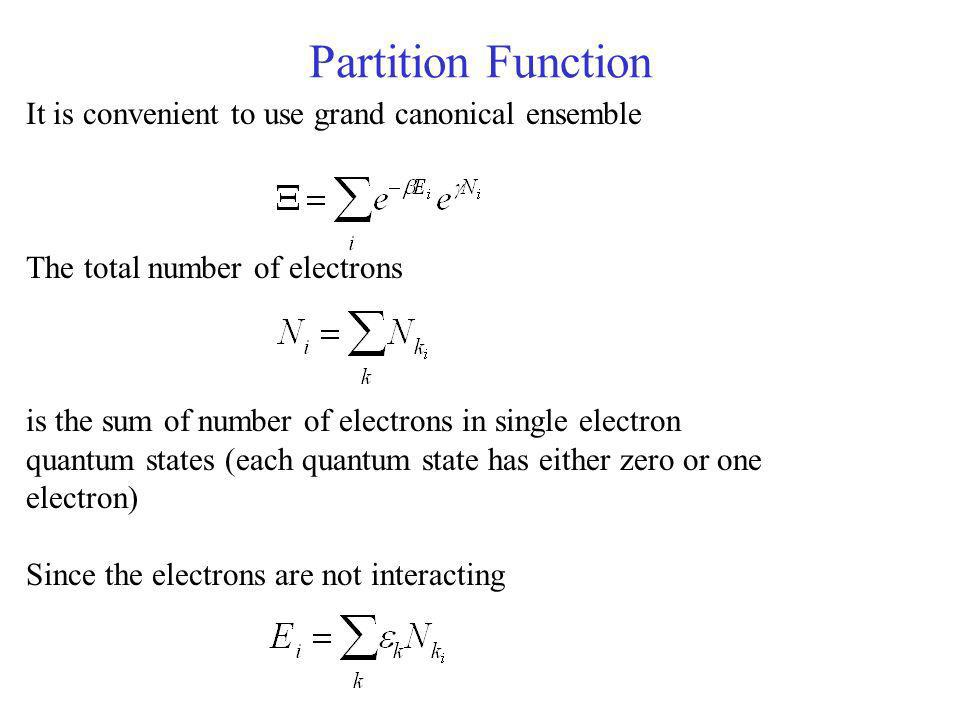Partition Function It is convenient to use grand canonical ensemble The total number of electrons is the sum of number of electrons in single electron