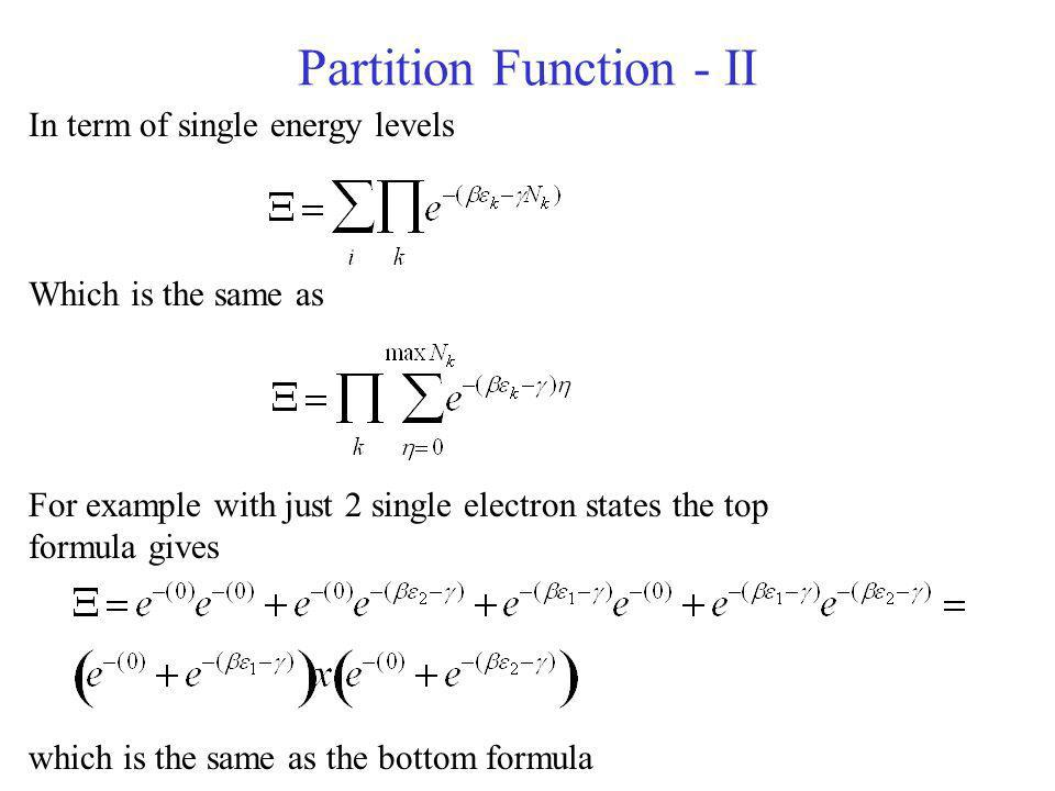 Partition Function - II In term of single energy levels Which is the same as For example with just 2 single electron states the top formula gives whic