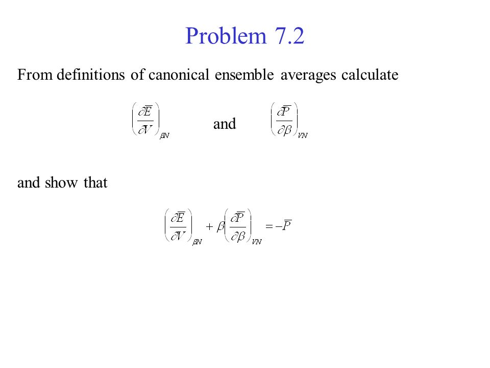 Problem 7.2 From definitions of canonical ensemble averages calculate and and show that