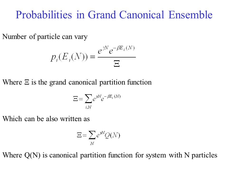 Probabilities in Grand Canonical Ensemble Number of particle can vary Where Ξ is the grand canonical partition function Which can be also written as W